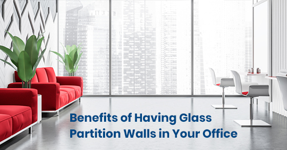 Benefits of Having Glass Partition Walls in Your Office