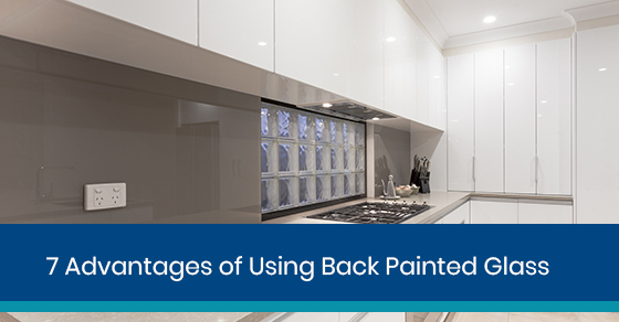 Advantages of Using Back Painted Glass